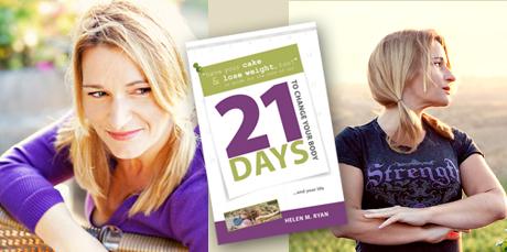 21 Days to Change Your Body Helen M. Ryan